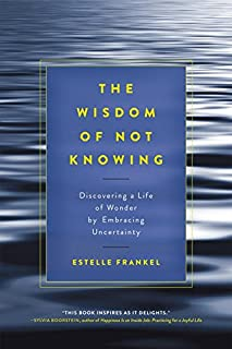 Book Cover: The Wisdom of Not Knowing: Discovering a Life of Wonder by Embracing Uncertainty