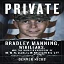 Private: Bradley Manning, WikiLeaks, and the Biggest Exposure of Official Secrets in American History Audiobook by Denver Nicks Narrated by Rob Granniss