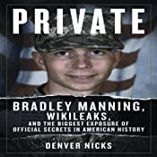 Private: Bradley Manning, WikiLeaks, and the Biggest Exposure of Official Secrets in American History | [Denver Nicks]