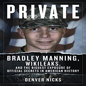 Private: Bradley Manning, WikiLeaks, and the Biggest Exposure of Official Secrets in American History Audiobook