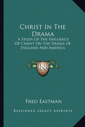 Christ in the Drama: A Study of the Influence of Christ on the Drama of England and America