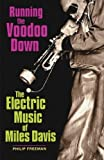 Running the Voodoo Down: The Electric Music of Miles Davis (0879308281) by Freeman, Phil