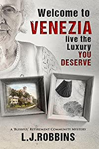 Welcome To Venezia...live The Luxury You Deserve: A 'blissful' Retirement Community Mystery by Leslie Jane Robbins ebook deal