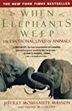 When Elephants Weep When Elephants Weep: The Emotional Lives of Animals the Emotional Lives of Animals (0613656822) by Jeffrey Moussaieff Masson