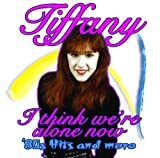 I Think We're Alone Now- Tiffany