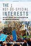 The Not-So-Special Interests: Interest Groups, Public Representation, and American Governance by Grossmann, Matt (2012) Paperback