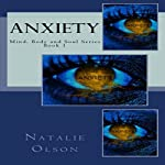 Anxiety: Mind, Body and Soul Series, Book 1 | Natalie Olson