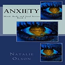 Anxiety: Mind, Body and Soul Series, Book 1 (       UNABRIDGED) by Natalie Olson Narrated by Michael Hanko