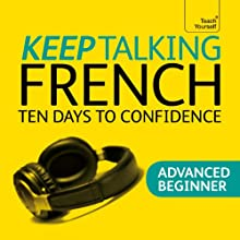 Keep Talking French: Ten Days To Confidence  by Jean-Claude Arragon Narrated by Teach Yourself Languages