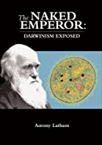 The Naked Emperor: Darwinism Exposed