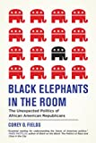 "Corey D. Fields, ""Black Elephants in the Room: The Unexpected Politics of African American Republicans"" (U. of California Press, 2016)"