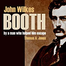 John Wilkes Booth: By a Man Who Helped Him Escape Audiobook by Thomas Jones Narrated by Brian V. Hunt