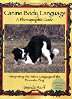 Canine Body Language: A Photographic Guide:…