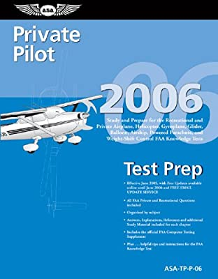Private Pilot Test Prep 2006: Study and Prepare for the Recreational and Private Airplane, Helicopter, Gyroplane, Glider, Balloon, and Airship FAA Knowledge Exams (Test Prep series) from Aviation Supplies & Academics, Inc.