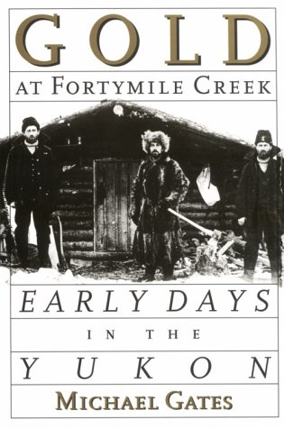 Gold at Fortymile Creek: Early Days in the Yukon