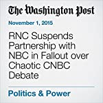 RNC Suspends Partnership with NBC in Fallout over Chaotic CNBC Debate | David Weigel,Abby Phillip