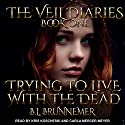Trying to Live with the Dead: The Veil Diaries, Book 1 Hörbuch von B. L. Brunnemer Gesprochen von: Kris Koscheski, Carla Mercer-Meyer