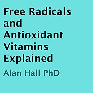 Free Radicals and Antioxidant Vitamins Explained Audiobook