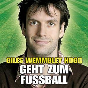 Giles Wemmbley Hogg Geht Zum Fussballweltmeisterschaft Weg! Audiobook