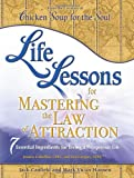 Chicken Soup for the Soul Life Lessons for Mastering the Law of Attraction: 7 Essential Ingredients for Living a Prosperous Life (Chicken Soup Classroom)