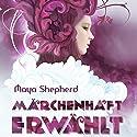 Märchenhaft erwählt (Märchenhaft 1) Hörbuch von Maya Shepherd Gesprochen von: Marlene Rauch