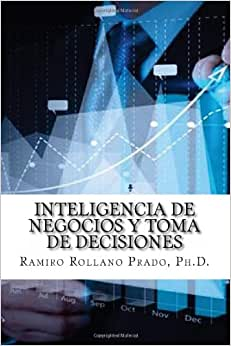 Inteligencia De Negocios Y Toma De Decisiones (Spanish Edition)