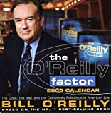 The O'Reilly Factor 2003 Calendar: The Good, the Bad, and the Completely Ridiculous in American Life (0740726366) by O'Reilly, Bill