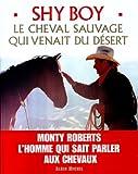 echange, troc Monty Roberts - Shy Boy : Le cheval sauvage qui venait du désert