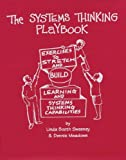 img - for The Systems Thinking Playbook: Exercises to Stretch and Build Learning and Systems Thinking Capabilities by Linda Booth Sweeney (30-Apr-2010) Hardcover book / textbook / text book