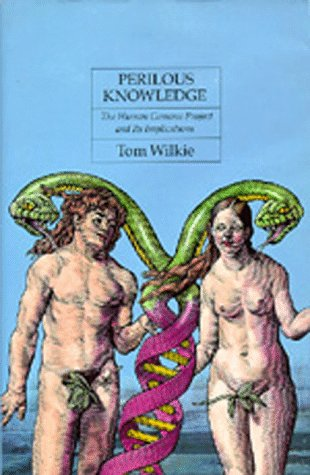 Perilous Knowledge: The Human Genome Project and Its Implications, TOM WILKIE