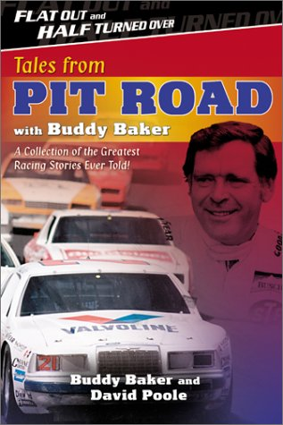 Flat Out and Half Turned Over: Tales from Pit Road with Buddy Baker, Buddy Baker, David Poole