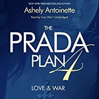 The Prada Plan 4: Love & War (       UNABRIDGED) by Ashley Antoinette Narrated by Cary Hite