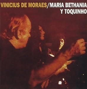 Vinicius + Bethania + Toquinho