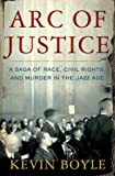 Image of Arc of Justice : A Saga of Race, Civil Rights, and Murder in the Jazz Age