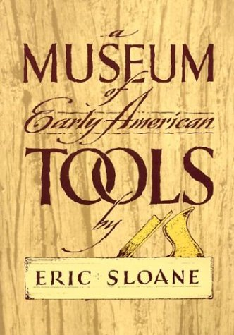 A Museum of Early American Tools (Americana), Eric Sloane