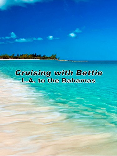 Cruising with Bettie: L.A. to the Bahamas
