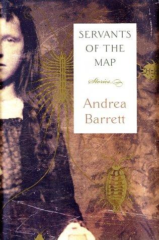 Servants of the Map: Stories, ANDREA BARRETT