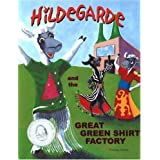 Hildegarde and the Great Green Shirt Factory (Hildegarde series)