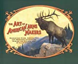 img - for The Art of American Arms Makers: Marketing Guns, Ammunition, and Western Adventure During the Golden Age of Illustration book / textbook / text book