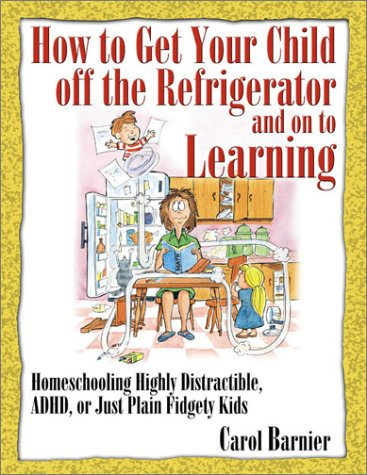How to Get Your Child Off the Refrigerator and On to Learning [Carol Barnier - Barnier, Carol] (Tapa Blanda)