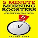 5 Minute Morning Boosters: How to Create a Short Morning Routine and Supercharge Your Life Audiobook by Rachel Rofe Narrated by Johanna Oosterwyk