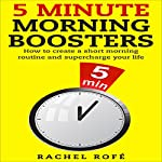 5 Minute Morning Boosters: How to Create a Short Morning Routine and Supercharge Your Life | Rachel Rofe
