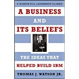 A Business and Its Beliefs: The Ideas That Helped Build IBM (McGraw-Hill Leadership Classics)by Thomas J. Watson
