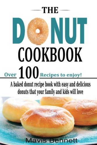 The Donut Cookbook: A Baked Donut Recipe Book with Easy and Delicious Donuts that your Family and Kids Will Love