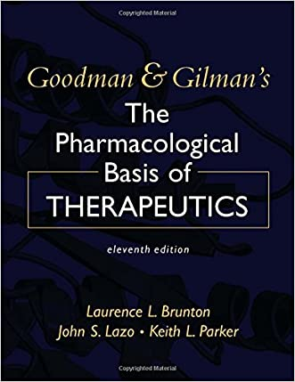 Goodman & Gilman's the Pharmacological Basis of Therapeutics, 11th Edition