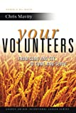 Your Volunteers:  From Come and See to Come and Serve (Church Unique Intentional Leader Series)