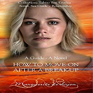 How to Move on After a Break-Up: A Guide and Novel Audiobook