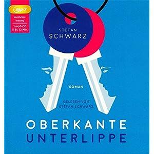 Oberkante Unterlippe: Autorenlesung. Gelesen von Stefan Schwarz