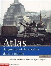 Atlas des guerres et des conflits dans le monde : Peuples, puissances militaires, espoirs de paix par Smith