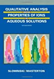 img - for Qualitative Analysis and the Properties of the Ions in Aqueous Solutions (Saunders Golden Series) book / textbook / text book